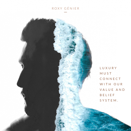 Roxy Génier - New Luxury - Luxury must connect with our value and belief system