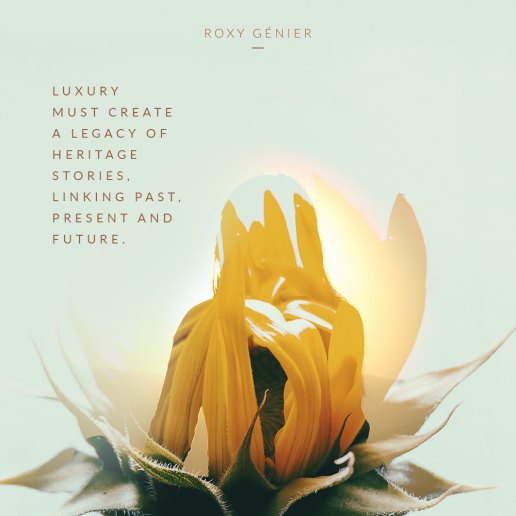 Roxy Génier - New Luxury - Luxury must create a legacy of heritage stories