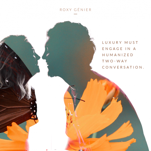 Roxy Génier - New Luxury - Luxury must engage in a humanized two-way conversation