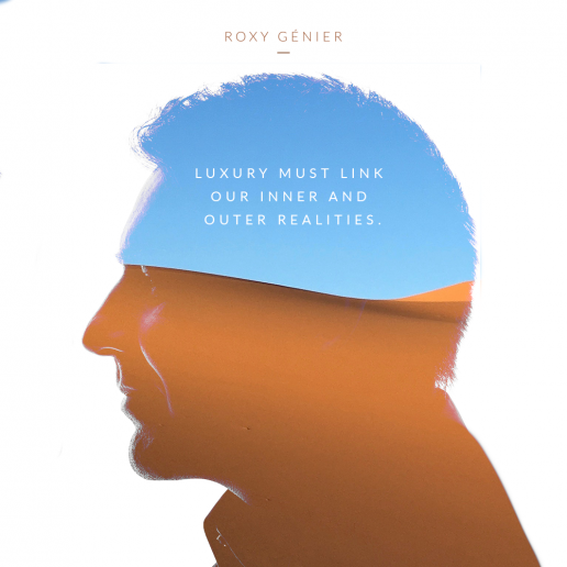 Roxy Génier - New Luxury - Luxury must link our inner and outer realities