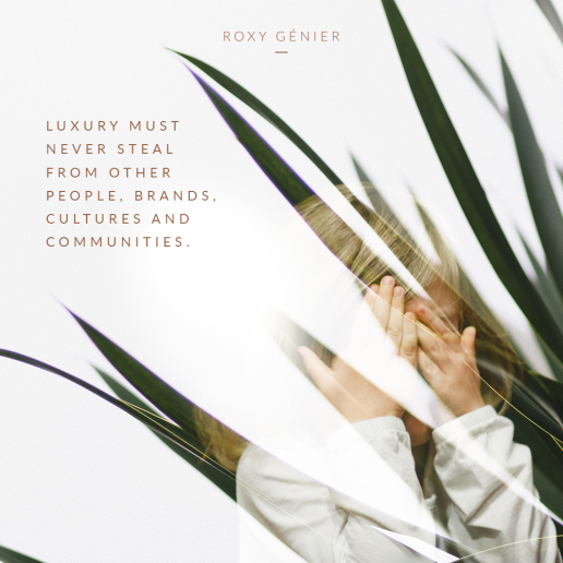 Roxy Génier - New Luxury - Luxury must never steal from other people, brands, cultures and communities