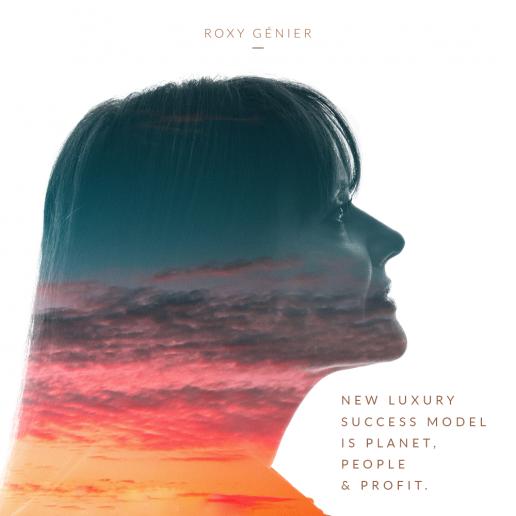 Roxy Génier - New Luxury - New Luxury success model is Planet, People & Profit.